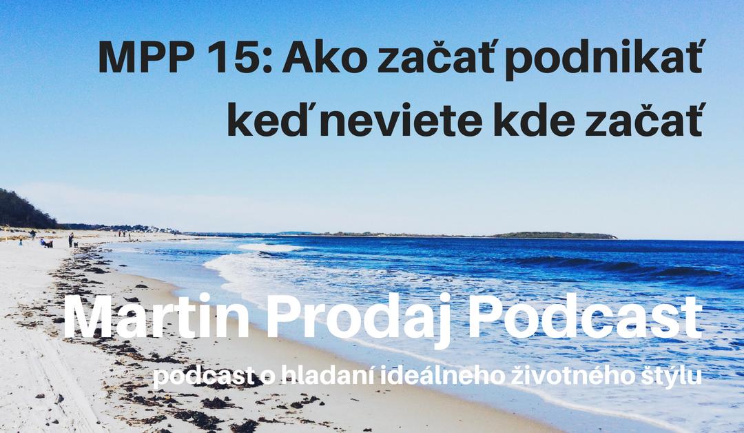 MPP #15: Ako začať podnikať keď neviete kde začať