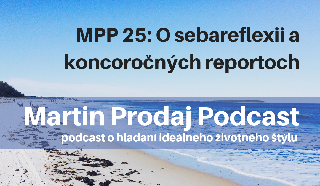 MPP #25: O sebareflexii a koncoročných reportoch