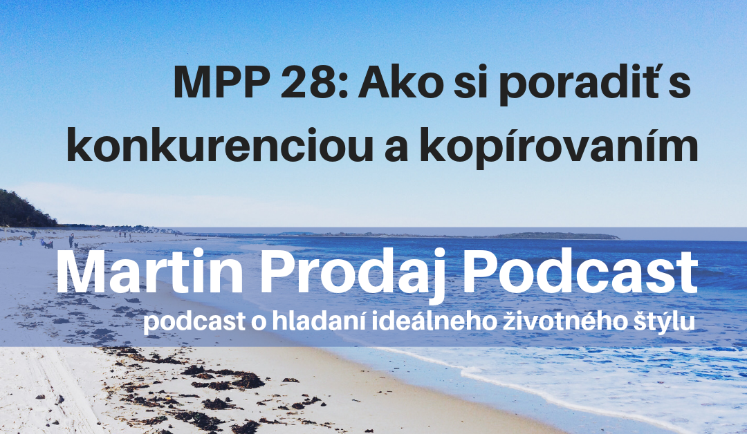 MPP #28: Ako si poradiť s konkurenciou a kopírovaním