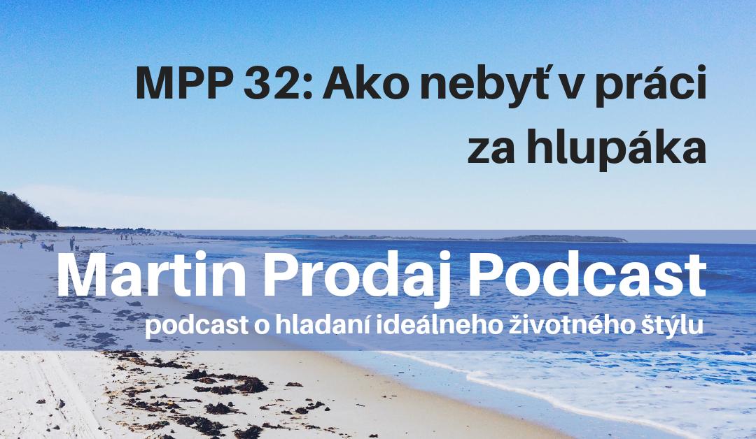 MPP #32: Ako nebyť v práci za hlupáka