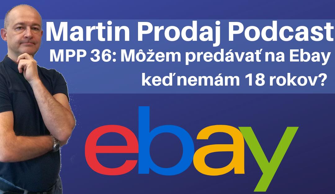 MPP #36: Môžem podnikať na Ebayi  aj keď nemám 18 rokov?